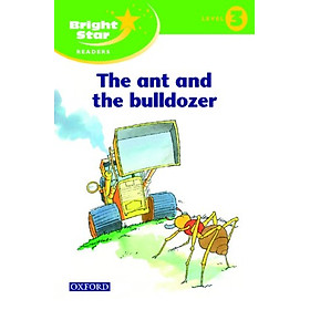 Bright Star Reader 3 : The Ant and The Bulldozer