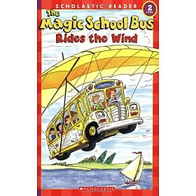The Magic School Bus Rides The Wind (Scholastic Reader, Level 2) - Chuyến Xe Khoa Học Kỳ Thú