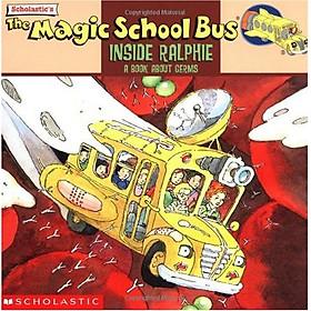 The Magic School Bus Inside Ralphie: A Book About Germs - Chuyến Xe Khoa Học Kỳ Thú