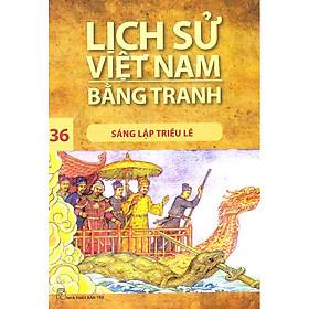 Lịch Sử Việt Nam Bằng Tranh Tập 36: Sáng Lập Triều Lê (Tái Bản)