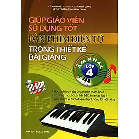 Giúp Giáo Viên Sử Dụng Tốt Đàn Phím Điện Tử Trong Thiết Kế Bài Giảng Âm Nhạc Lớp 4 (Kèm CD)