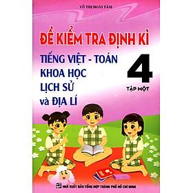 Đề Kiểm Tra Định Kì Tiếng Việt - Toán - Khoa Học - Lịch Sử Và Địa Lí Lớp 4 (Tập 1)
