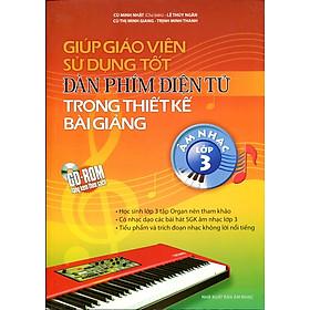 Giúp Giáo Viên Sử Dụng Tốt Bàn Phím Điện Tử Trong Thiết Kế Bài Giảng Âm Nhạc Lớp 3 (Kèm CD)