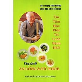 Tín Tâm Học Phật Trị Lành Bệnh Khổ Cùng Vấn Đề Ăn Uống Và Sức Khỏe