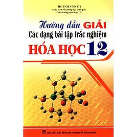 Hướng Dẫn Giải Các Dạng Bài Tập Trắc Nghiệm Hóa Học Lớp 12