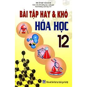 Bài Tập Hay & Khó Hóa Học Lớp 12