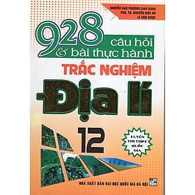 928 Câu Hỏi Và Bài Thực Hành Trắc Nghiệm Địa Lí 12 (Thi THPT Quốc Gia)
