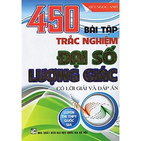 450 Bài Tập Trắc Nghiệm Đại Số - Lượng Giác (Luyện Thi THPT Quốc Gia)