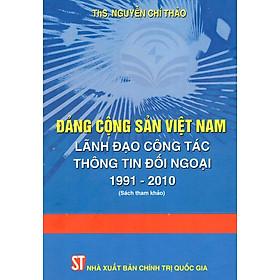Đảng Cộng Sản Việt Nam  Lãnh Đạo Công Tác Thông Tin Đối Ngoại 1991-2010