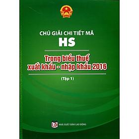 Chú Giải Chi Tiết Mã HS Trong Biểu Thuế Xuất Khẩu - Nhập Khẩu 2016 (Tập 1)