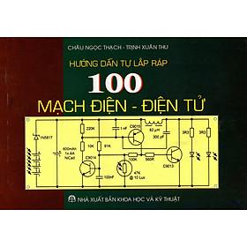 Hướng Dẫn Tự Lắp Ráp 100 Mạch Điện - Điện Tử
