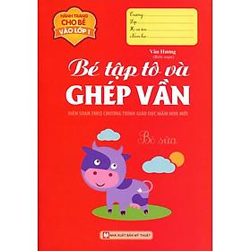 Hành Trang Cho Bé Vào Lớp 1 - Bé Tập Tô Và Ghép Vần