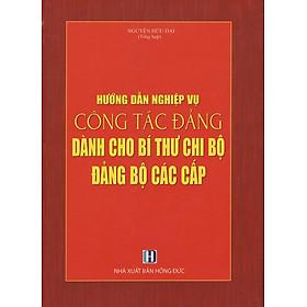 Hướng Dẫn Nghiệp Vụ Công Tác Đảng Dành Cho Bí Thư Chi Bộ Đảng Bộ Các Cấp