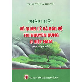 Pháp Luật Về Quản Lý Và Bảo Vệ Tài Nguyên Rừng Ở Việt Nam