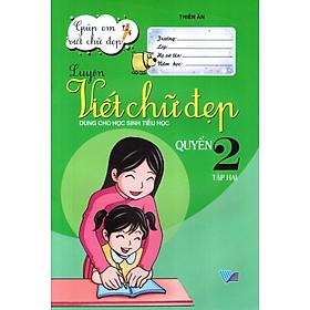 Luyện Viết Chữ Đẹp (Dùng Cho Học Sinh Tiểu Học) (Quyển 2 - Tập 2)