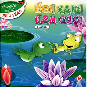 Chuyện Kể Cho Bé Hiếu Thảo - Ếch Xanh Ham Chơi