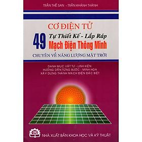 Cơ Điện Tử - Tự Thiết Kế - Lắp Ráp 49 Mạch Điện Thông Minh Chuyên Về Năng Lượng Mặt Trời