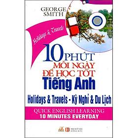 10 Phút Mỗi Ngày Để Học Tiếng Anh - Kì Nghỉ Và Du Lịch (Kèm CD)