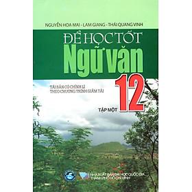Để Học Tốt Ngữ Văn Lớp 12 (Tập 1) (2014)