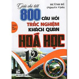 Giải Chi Tiết 800 Câu Hỏi Trắc Nghiệm Khách Quan Hoá 12