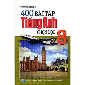 400 Bài Tập Tiếng Anh Chọn Lọc Lớp 8