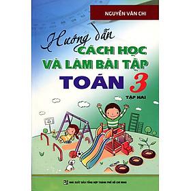 Hướng Dẫn Cách Học Và Làm Bài Tập Toán Lớp 3 - Tập 2 (Tái Bản 2016)