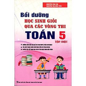 Bồi Dưỡng Học Sinh giỏi Qua Các Vòng Thi Toán Lớp 5 - Tập 1