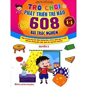 Trò Chơi Phát Triển Trí Não: 608 Bài Trắc Nghiệm (Dành Cho Trẻ Từ 4 - 5 Tuổi) - Quyển 2