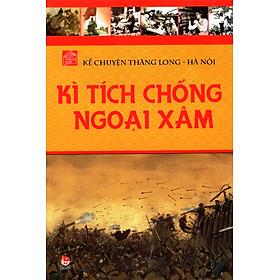 Kể Chuyện Thăng Long Hà Nội (Tập 2) - Kỳ Tích Chống Ngoại Xâm