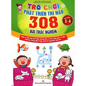 Trò Chơi Phát Triển Trí Não: 308 Bài Trắc Nghiệm (Dành Cho Trẻ Từ 3 - 4)