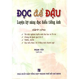 Đọc Để Đậu - Luyện Kỹ Năng Đọc Hiểu Tiếng Anh