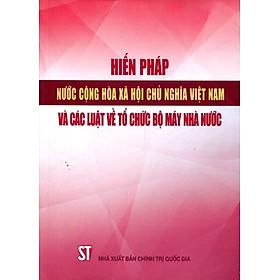 Hiến Pháp Nước Cộng Hòa Xã Hội Chủ Nghĩa Việt Nam Và Các Luật Về Tổ Chức Bộ Máy Nhà Nước