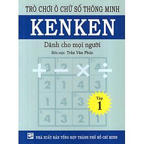 Trò Chơi Ô Chữ Số Thông Minh Kenken - Dành Cho Mọi Người (Tập 1)