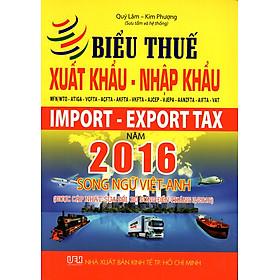 Biểu Thuế Xuất Khẩu - Nhập Khẩu MFN/WTO - ATIGA - VCFTA - ACFTA - AKFTA - VKFTA - AJCEP - VJEPA - AANZFTA - AIFTA - VAT Năm 2016 (Song Ngữ Việt - Anh)