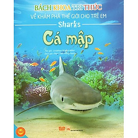 Bách Khoa Tri Thức Về Khám Phá Thế Giới Cho Trẻ Em - Cá Mập (Tái Bản)