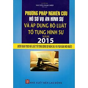 Phương Pháp Nghiên Cứu Hồ Sơ Vụ Án Hình Sự Và Áp Dụng Bộ Luật Tố Tụng Hình Như Năm 2015