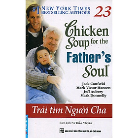 Chicken Soup For The Soul 23 - Trái Tim Người Cha