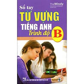 Sổ Tay Từ Vựng Tiếng Anh Trình Độ B (Sách Bỏ Túi) - Không CD