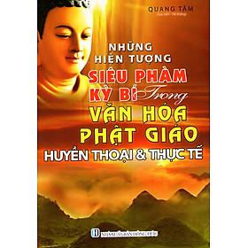 Những Hiện Tượng Siêu Phàm Kỳ Bí Trọng Văn Hóa Phật Giáo Huyền Thoại & Thực Tế (2016)