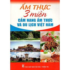 Ẩm Thực 3 Miền - Cẩm Nang Ẩm Thực Và Du Lịch Việt Nam