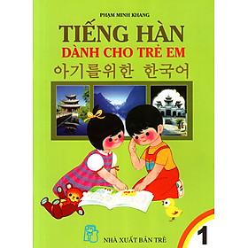 Tiếng Hàn Dành Cho Trẻ Em (Tập 1)