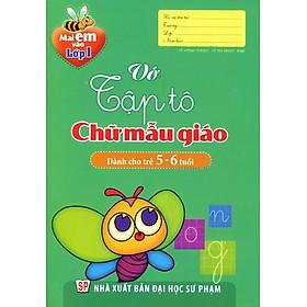 Mai Em Vào Lớp 1 - Vở Tập Tô Chữ Mẫu Giáo (Dành Cho Trẻ 5 - 6 Tuổi)