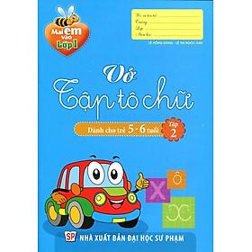 Mai Em Vào Lớp 1 - Vở Tập Tô Chữ (Dành Cho Trẻ 5 - 6 Tuổi) - Tập 2