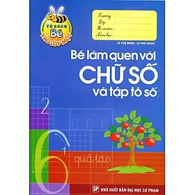 Tủ Sách Bé Vào Lớp 1 - Bé Làm Quen Với Chữ Số Và Tập Tô Số