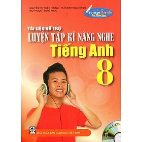 Tài Liệu Bổ Trợ Luyện Tập Kĩ Năng Nghe Tiếng Anh Lớp 8 (Kèm Đĩa CD)