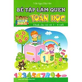 Bé Tập Làm Quen Toán Học (Dành Cho Trẻ Từ 3 - 4 Tuổi)