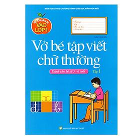 Bé Chuẩn Bị  Vào Lớp Một - Bé Tập Viết Chữ Thường (Tập 1)