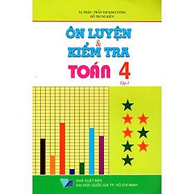 Ôn Tập & Kiểm Tra Toán Lớp 4 (Tập 1)