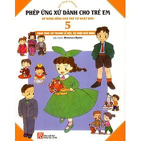 Phép Ứng Xử Dành Cho Trẻ Em (Tập 5) - Phép Ứng Xử Trong Lễ Hội, Sự Kiện Mỗi Năm
