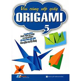 Vui Cùng Xếp Giấy Origami (Tập 5)